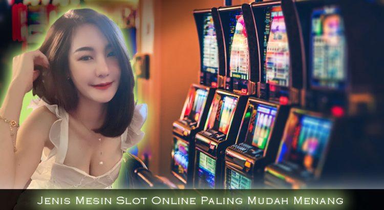 Jenis Mesin Slot Online Paling Mudah Menang