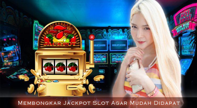 Membongkar Jackpot Slot Agar Mudah Didapat
