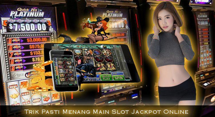 Trik Pasti Menang Main Slot Jackpot Online