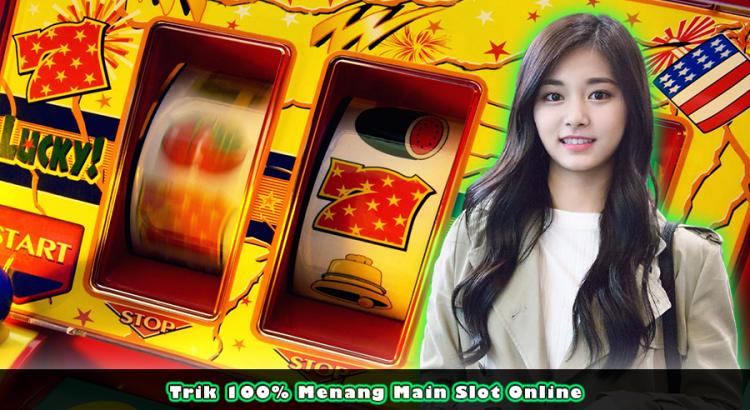 Trik 100% Menang Main Slot Online